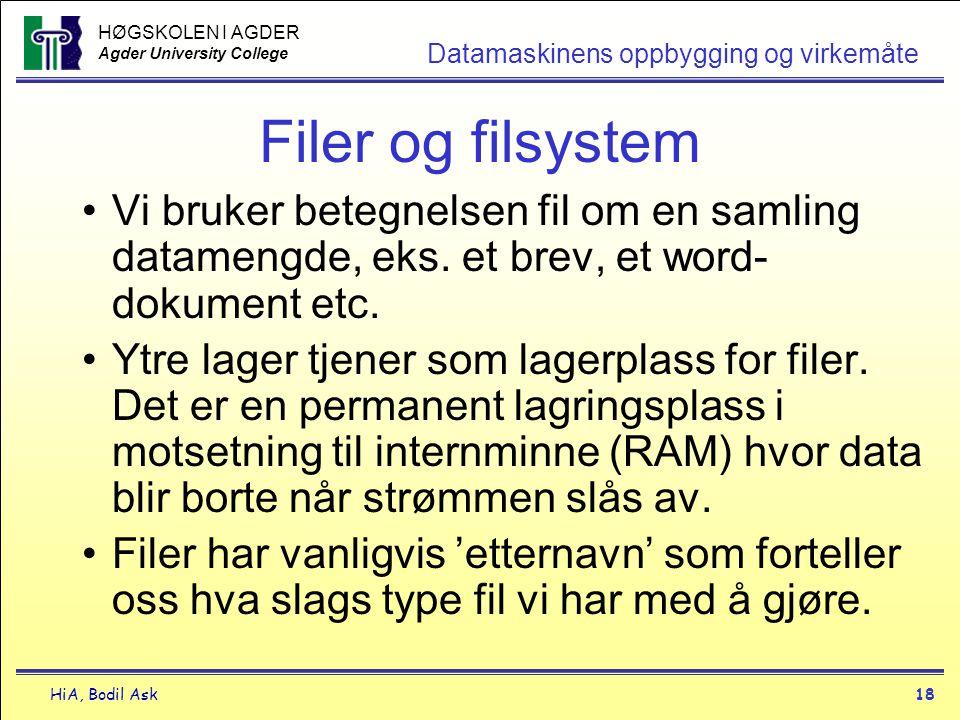 HØGSKOLEN I AGDER Agder University College HiA, Bodil Ask18 Datamaskinens oppbygging og virkemåte Filer og filsystem •Vi bruker betegnelsen fil om en