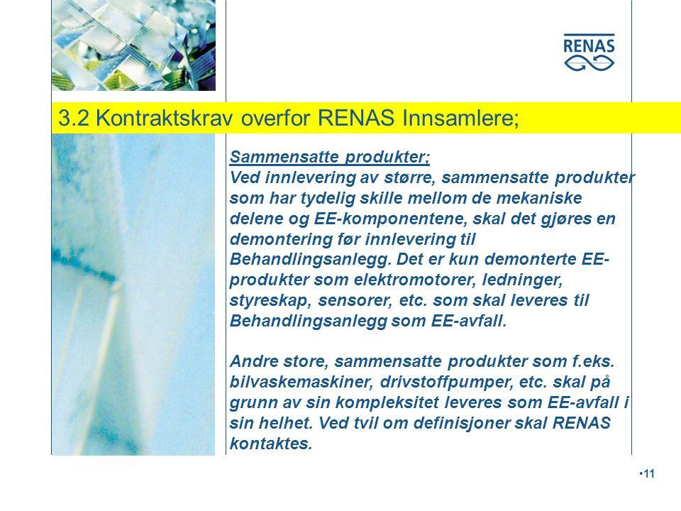 3.2 Kontraktskrav overfor RENAS Innsamlere; •11 Sammensatte produkter; Ved innlevering av større, sammensatte produkter som har tydelig skille mellom de mekaniske delene og EE-komponentene, skal det gjøres en demontering før innlevering til Behandlingsanlegg.
