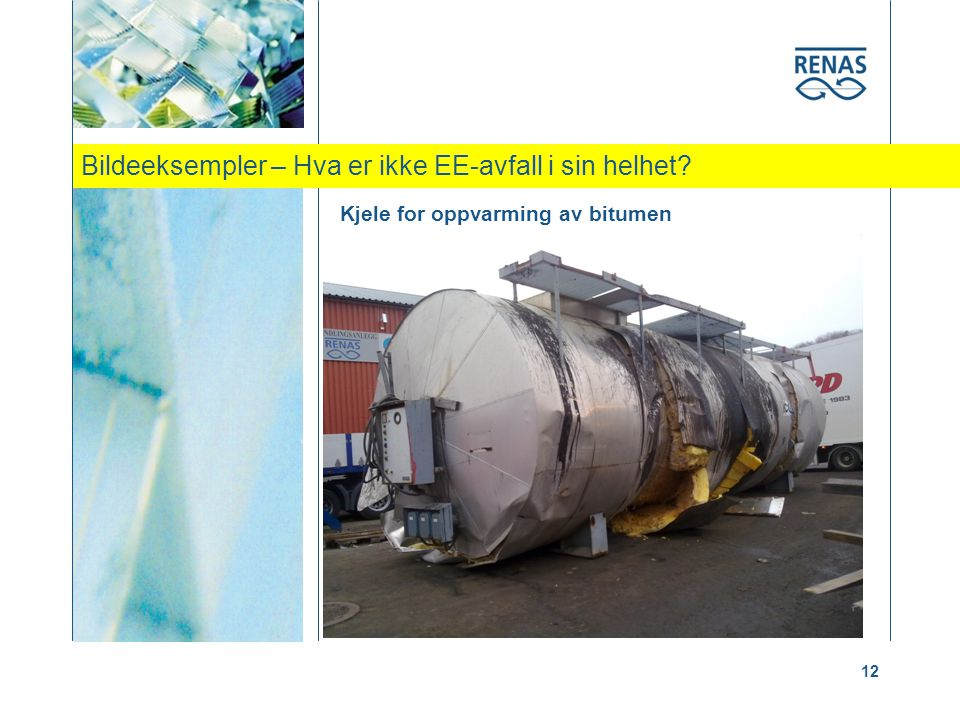 Bildeeksempler – Hva er ikke EE-avfall i sin helhet? 12 Kjele for oppvarming av bitumen