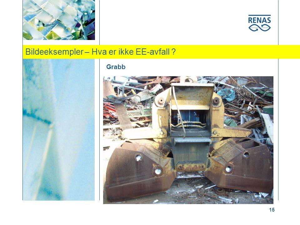 Bildeeksempler – Hva er ikke EE-avfall ? 15 Grabb