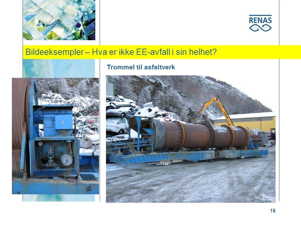 Bildeeksempler – Hva er ikke EE-avfall i sin helhet? 16 Trommel til asfaltverk