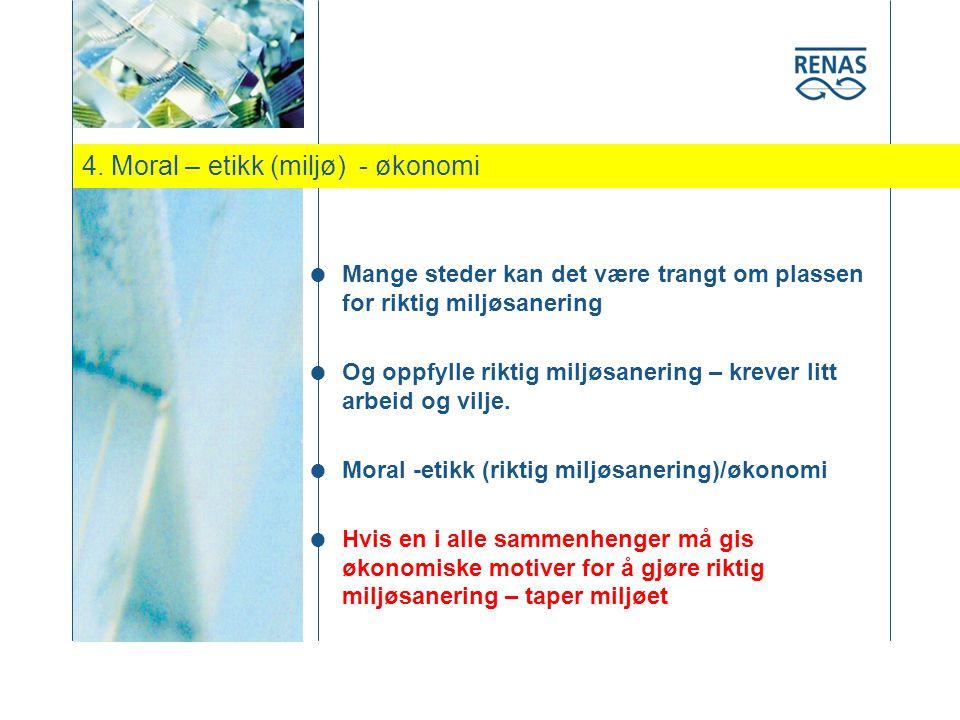4. Moral – etikk (miljø) - økonomi  Mange steder kan det være trangt om plassen for riktig miljøsanering  Og oppfylle riktig miljøsanering – krever
