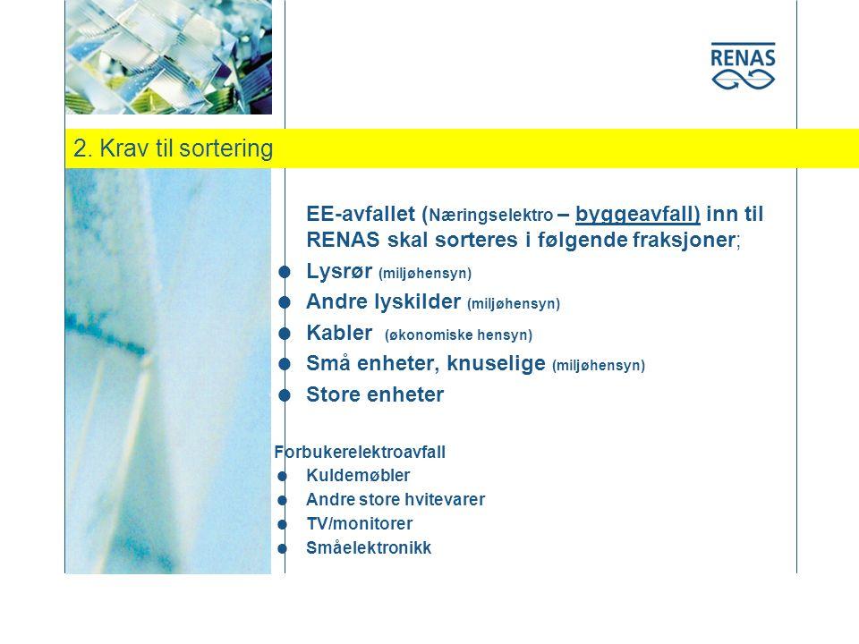 2. Krav til sortering EE-avfallet ( Næringselektro – byggeavfall) inn til RENAS skal sorteres i følgende fraksjoner;  Lysrør (miljøhensyn)  Andre ly