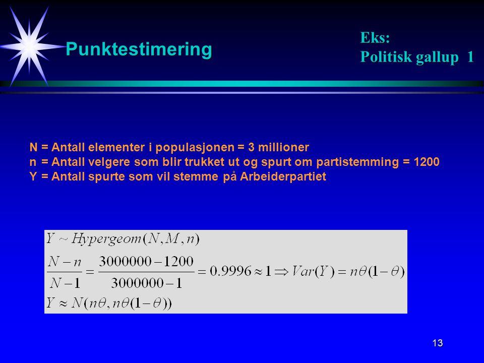 13 Punktestimering Eks: Politisk gallup 1 N= Antall elementer i populasjonen = 3 millioner n = Antall velgere som blir trukket ut og spurt om partiste