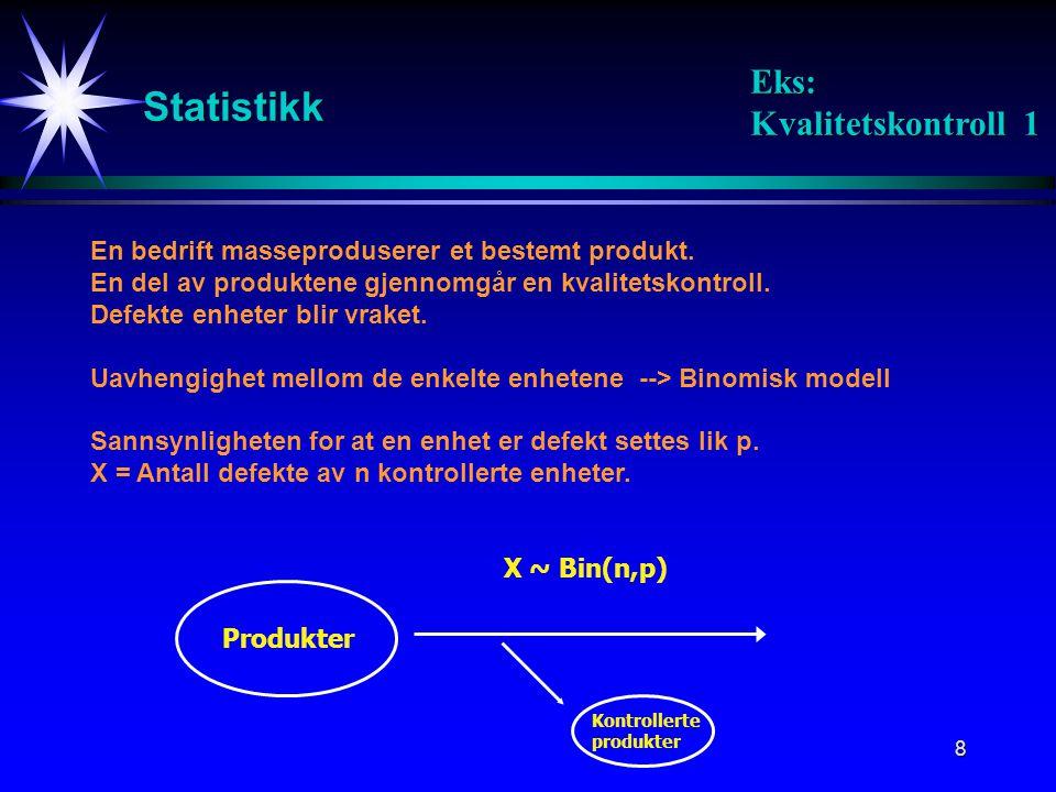 8 Statistikk En bedrift masseproduserer et bestemt produkt. En del av produktene gjennomgår en kvalitetskontroll. Defekte enheter blir vraket. Uavheng