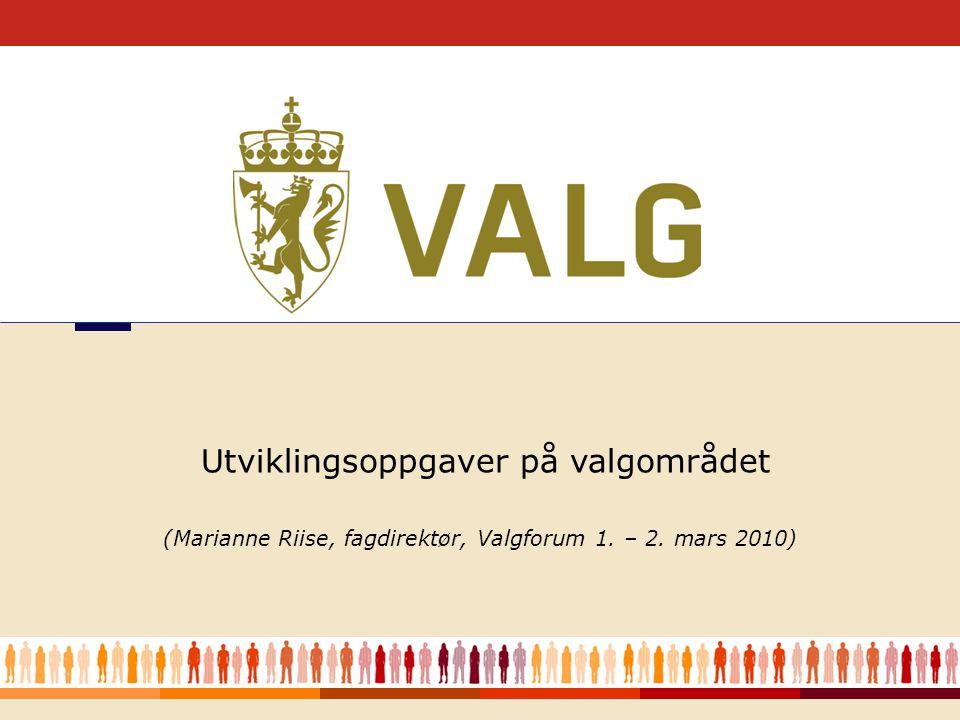 1 (Marianne Riise, fagdirektør, Valgforum 1. – 2. mars 2010) Utviklingsoppgaver på valgområdet
