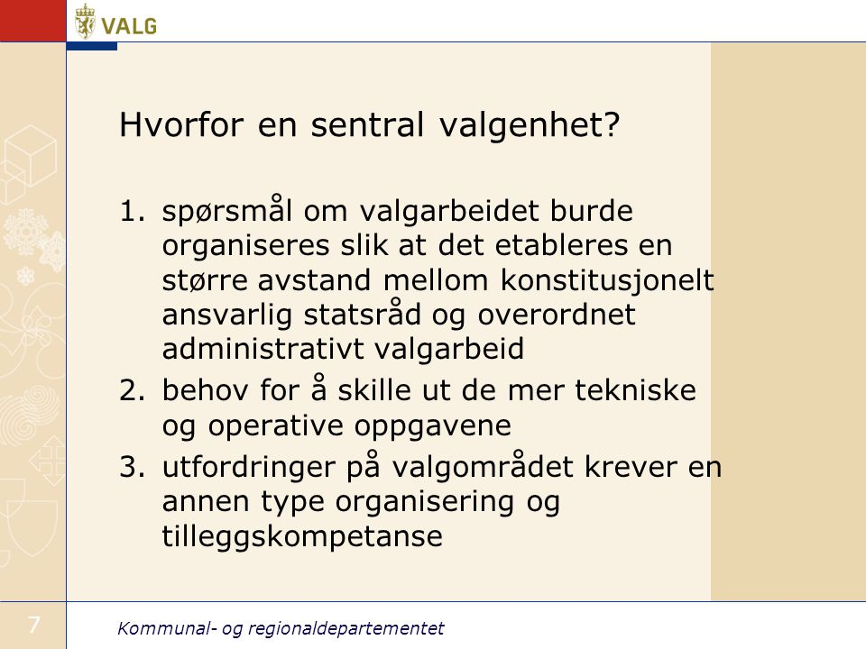 Kommunal- og regionaldepartementet 7 Hvorfor en sentral valgenhet.