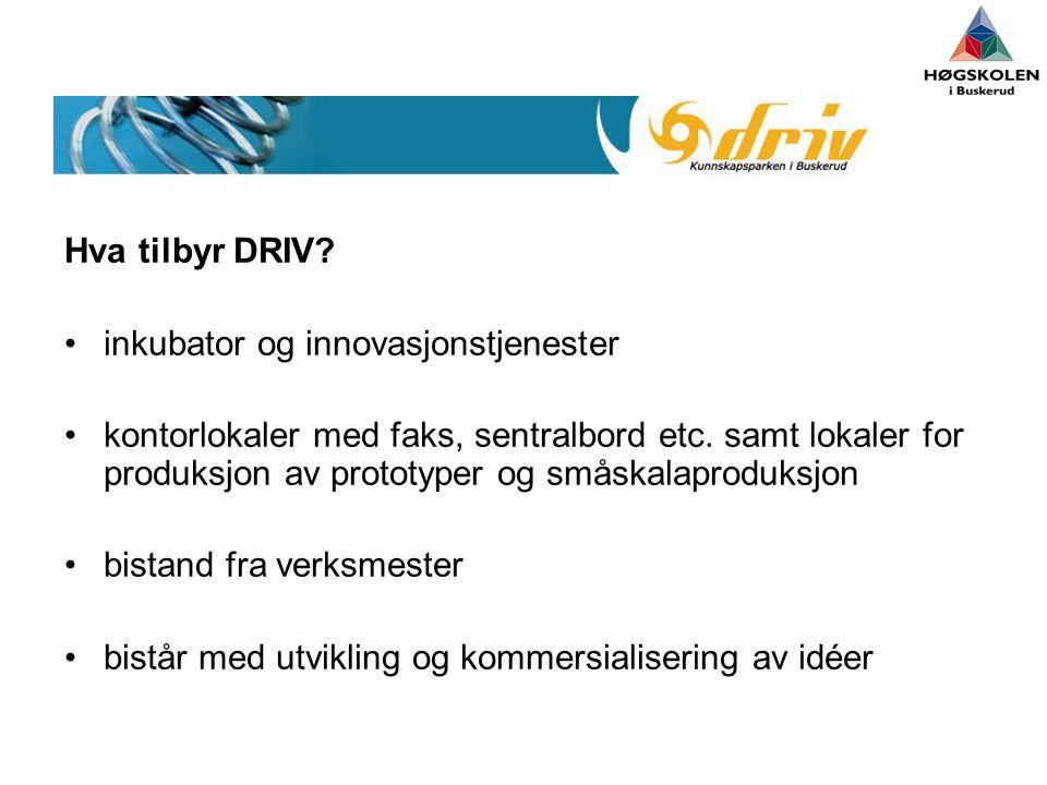 Hva tilbyr DRIV.•inkubator og innovasjonstjenester •kontorlokaler med faks, sentralbord etc.