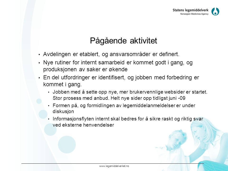 www.legemiddelverket.no Pågående aktivitet • Avdelingen er etablert, og ansvarsområder er definert. • Nye rutiner for internt samarbeid er kommet godt