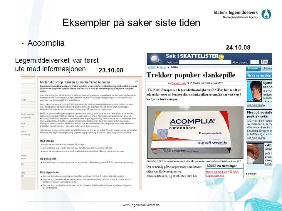 www.legemiddelverket.no Eksempler på saker siste tiden • Accomplia Legemiddelverket var først ute med informasjonen. 24.10.08 23.10.08