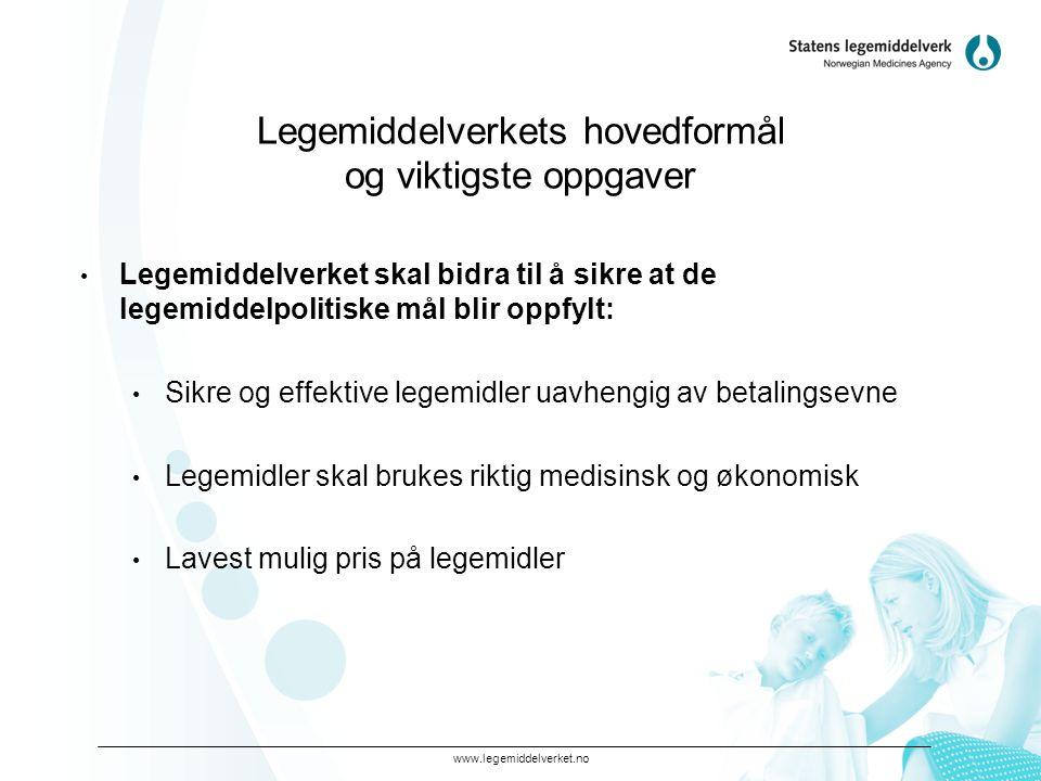www.legemiddelverket.no Legemiddelverkets hovedformål og viktigste oppgaver • Legemiddelverket skal bidra til å sikre at de legemiddelpolitiske mål bl