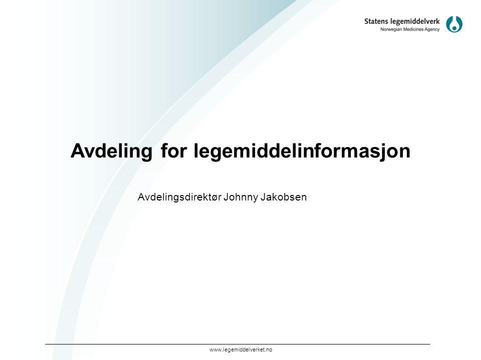 www.legemiddelverket.no Avdeling for legemiddelinformasjon Avdelingsdirektør Johnny Jakobsen