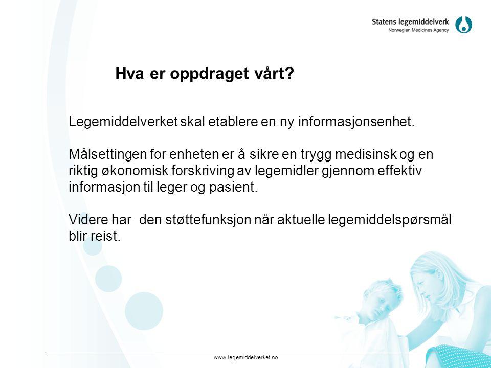 www.legemiddelverket.no Legemiddelverket skal etablere en ny informasjonsenhet. Målsettingen for enheten er å sikre en trygg medisinsk og en riktig øk