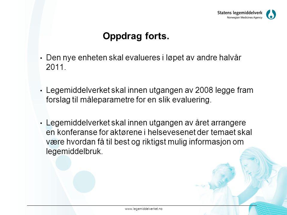 www.legemiddelverket.no Oppdrag forts. • Den nye enheten skal evalueres i løpet av andre halvår 2011. • Legemiddelverket skal innen utgangen av 2008 l