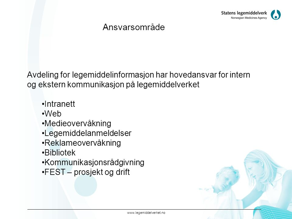 www.legemiddelverket.no Ansvarsområde Avdeling for legemiddelinformasjon har hovedansvar for intern og ekstern kommunikasjon på legemiddelverket •Intr