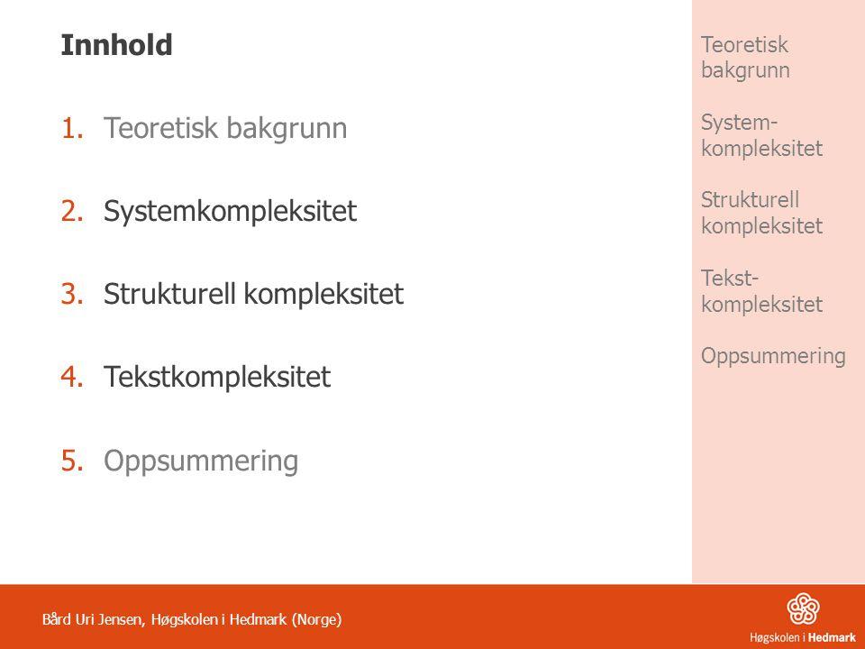 1.aabbaabbaabbaabbaabbaabbaabbaabb 2.babbaabbabaabaabbbbbaabbabbabaaa 3.aabbaabbaabbaabbaabbabbbaabbaabb Bård Uri Jensen, Høgskolen i Hedmark (Norge) Informasjonell kompleksitet Teoretisk bakgrunn System- kompleksitet Strukturell kompleksitet Tekst- kompleksitet Oppsummering