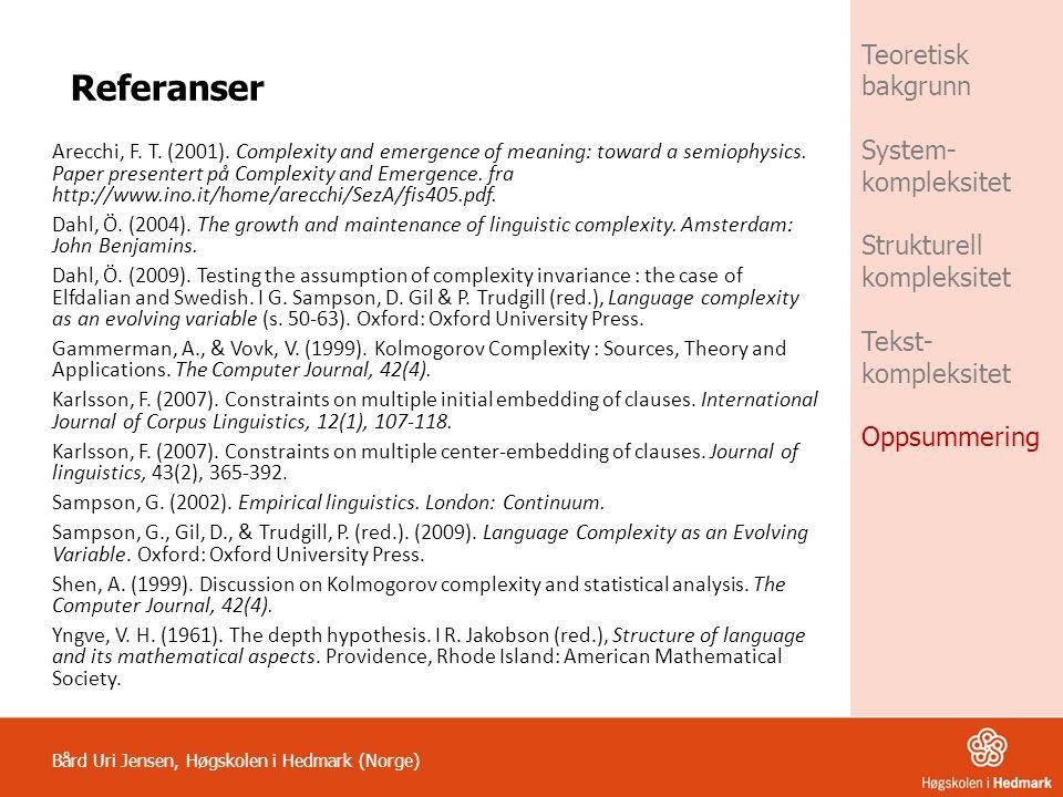 Bård Uri Jensen, Høgskolen i Hedmark (Norge) Teoretisk bakgrunn System- kompleksitet Strukturell kompleksitet Tekst- kompleksitet Oppsummering Referan
