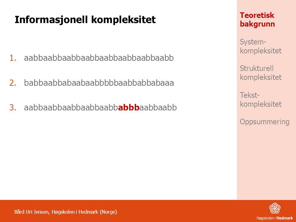Bård Uri Jensen, Høgskolen i Hedmark (Norge) Teoretisk bakgrunn System- kompleksitet Strukturell kompleksitet Tekst- kompleksitet Oppsummering Oppsummering