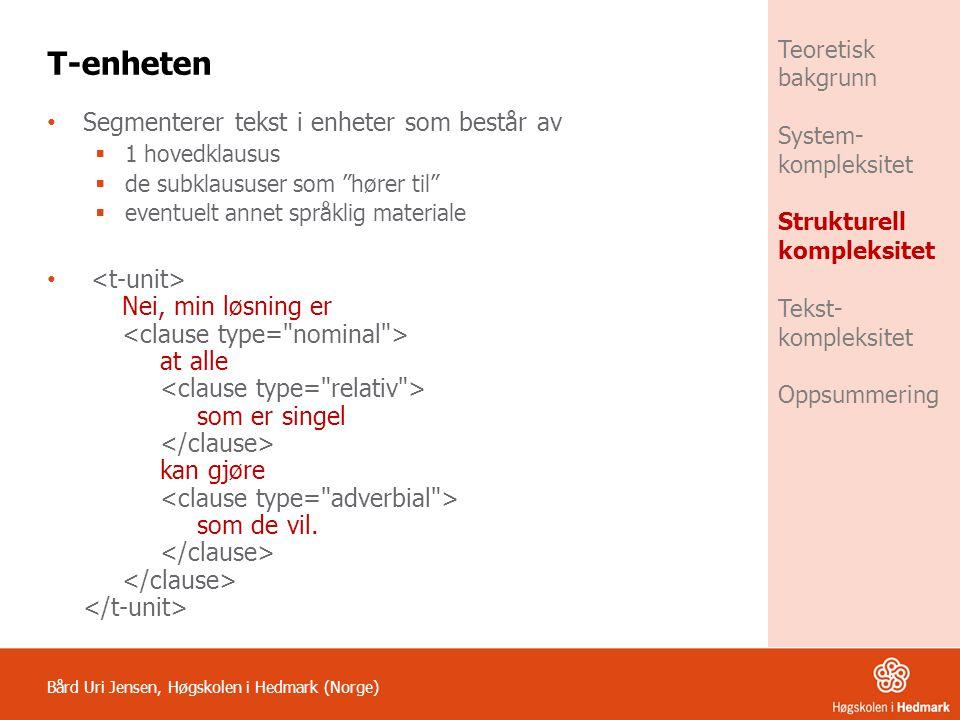 Bård Uri Jensen, Høgskolen i Hedmark (Norge) Teoretisk bakgrunn System- kompleksitet Strukturell kompleksitet Tekst- kompleksitet Oppsummering Fordeling av t-enhetslengde