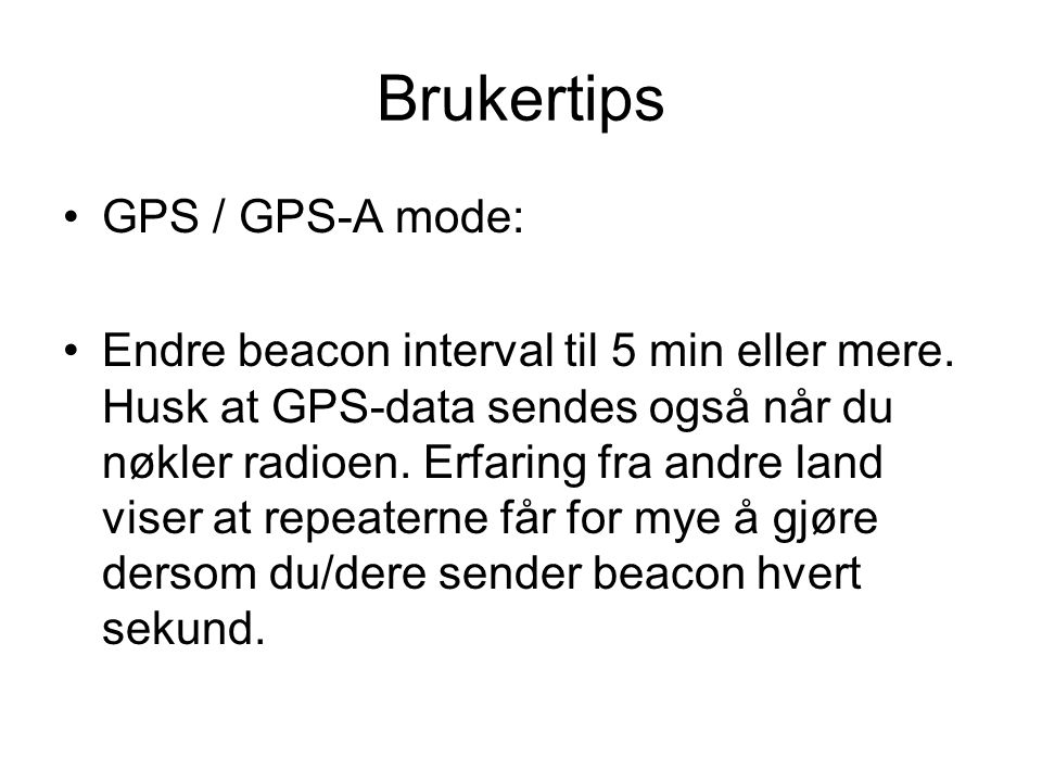 Brukertips •GPS / GPS-A mode: •Endre beacon interval til 5 min eller mere.