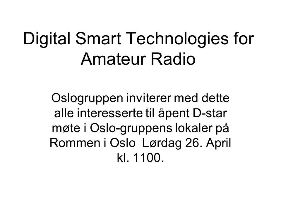 Digital Smart Technologies for Amateur Radio Oslogruppen inviterer med dette alle interesserte til åpent D-star møte i Oslo-gruppens lokaler på Rommen i Oslo Lørdag 26.
