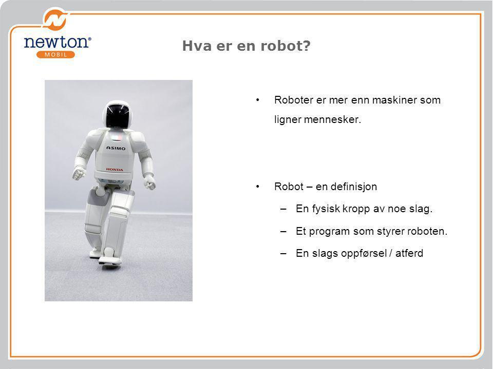 Hva er en robot? •Roboter er mer enn maskiner som ligner mennesker. •Robot – en definisjon –En fysisk kropp av noe slag. –Et program som styrer robote