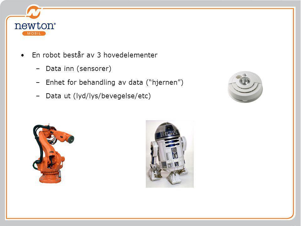 """•En robot består av 3 hovedelementer –Data inn (sensorer) –Enhet for behandling av data (""""hjernen"""") –Data ut (lyd/lys/bevegelse/etc)"""