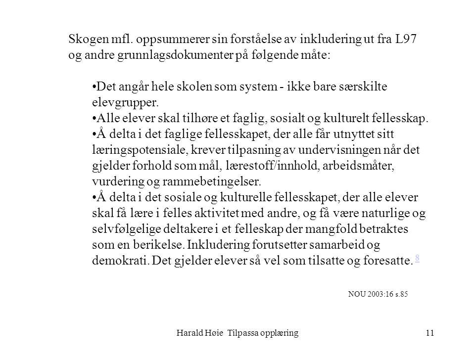 Harald Høie Tilpassa opplæring11 Skogen mfl. oppsummerer sin forståelse av inkludering ut fra L97 og andre grunnlagsdokumenter på følgende måte: •Det