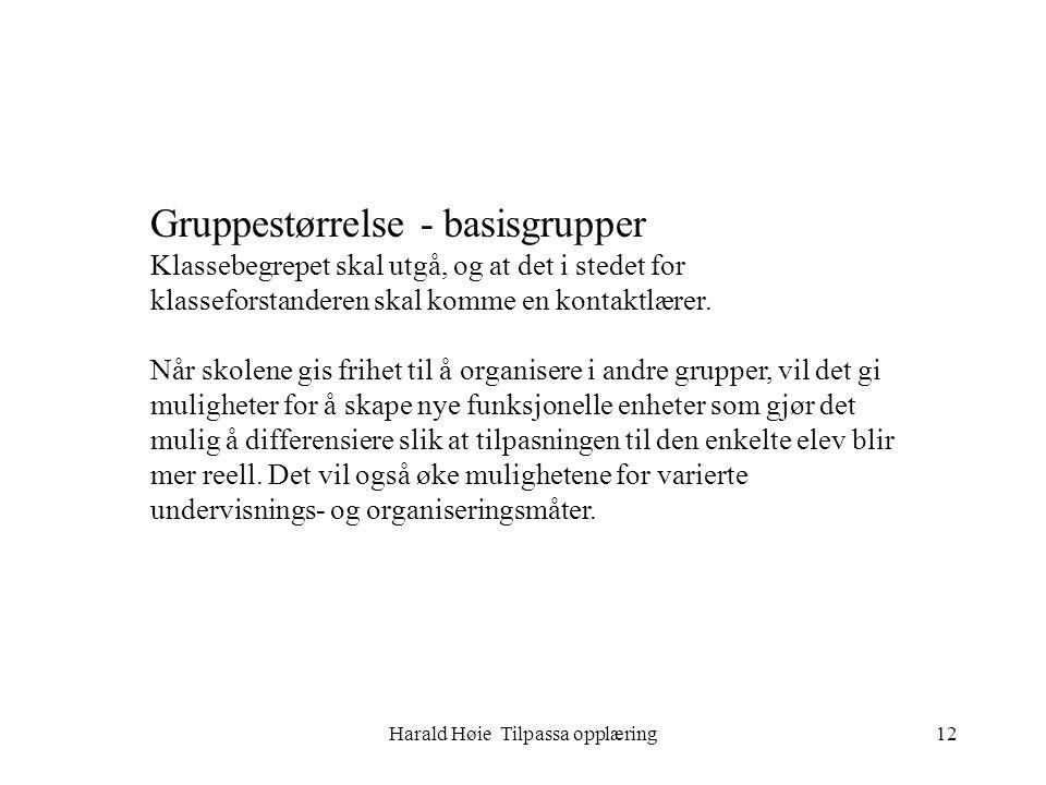 Harald Høie Tilpassa opplæring12 Gruppestørrelse - basisgrupper Klassebegrepet skal utgå, og at det i stedet for klasseforstanderen skal komme en kont