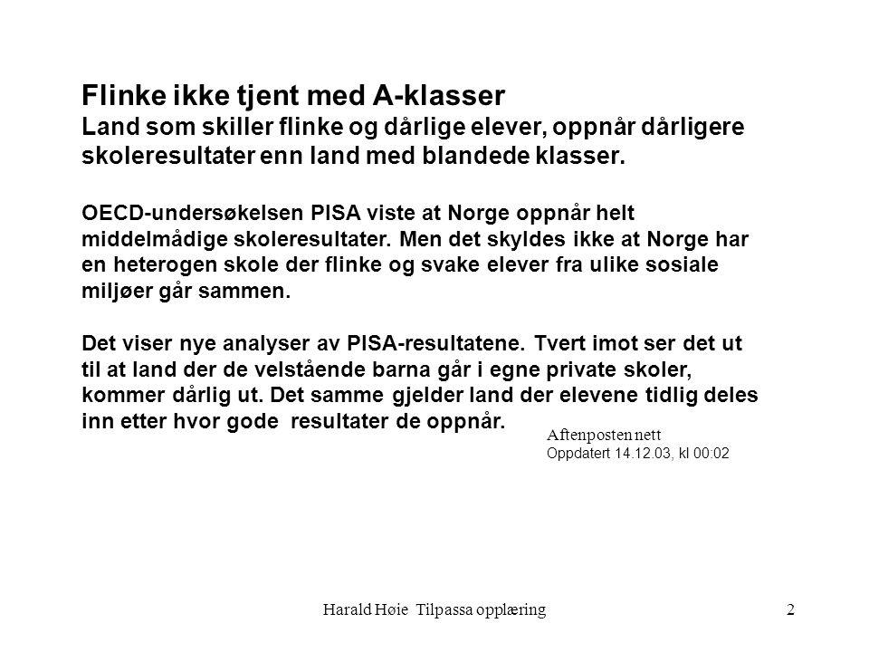 Harald Høie Tilpassa opplæring2 Flinke ikke tjent med A-klasser Land som skiller flinke og dårlige elever, oppnår dårligere skoleresultater enn land med blandede klasser.
