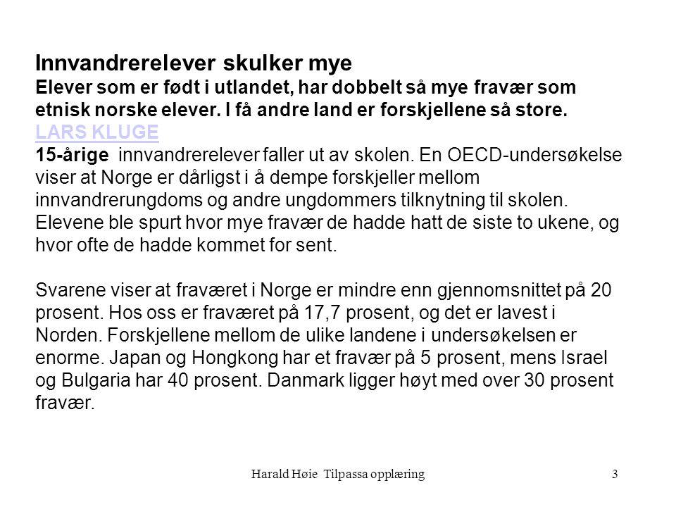 Harald Høie Tilpassa opplæring3 Innvandrerelever skulker mye Elever som er født i utlandet, har dobbelt så mye fravær som etnisk norske elever. I få a