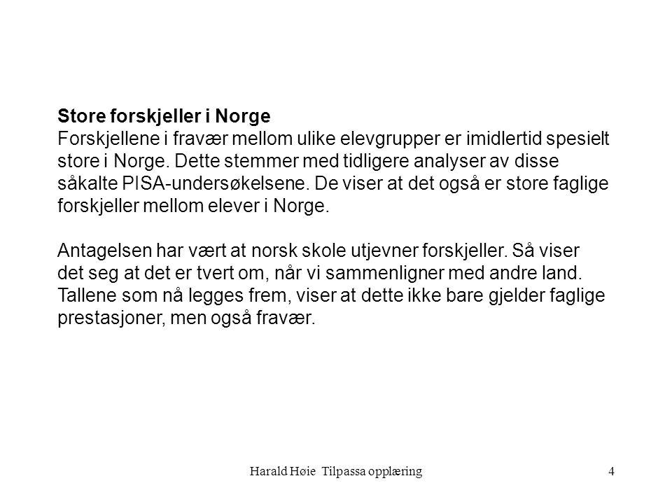 Harald Høie Tilpassa opplæring4 Store forskjeller i Norge Forskjellene i fravær mellom ulike elevgrupper er imidlertid spesielt store i Norge. Dette s
