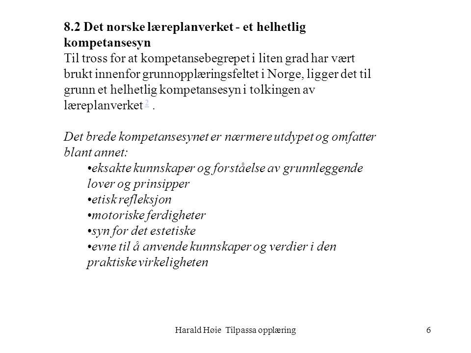 Harald Høie Tilpassa opplæring6 8.2 Det norske læreplanverket - et helhetlig kompetansesyn Til tross for at kompetansebegrepet i liten grad har vært b