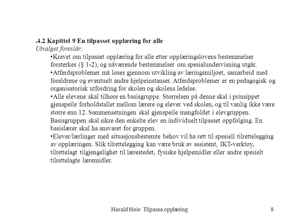 Harald Høie Tilpassa opplæring8.4.2 Kapittel 9 En tilpasset opplæring for alle Utvalget foreslår: •Kravet om tilpasset opplæring for alle etter opplæringslovens bestemmelser forsterkes (§ 1-2), og nåværende bestemmelser om spesialundervisning utgår.