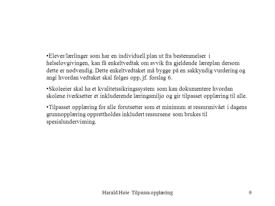Harald Høie Tilpassa opplæring9 •Elever/lærlinger som har en individuell plan ut fra bestemmelser i helselovgivingen, kan få enkeltvedtak om avvik fra
