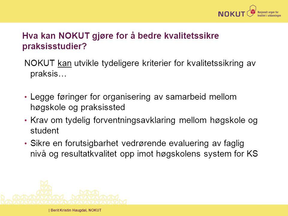 | Berit Kristin Haugdal, NOKUT Hva kan NOKUT gjøre for å bedre kvalitetssikre praksisstudier.