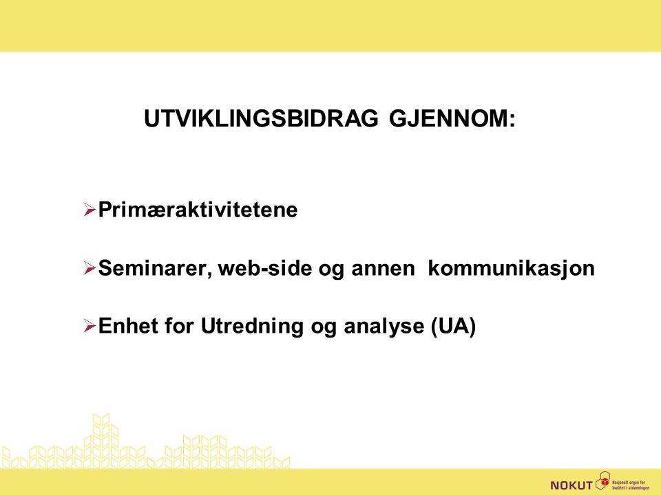 UTVIKLINGSBIDRAG GJENNOM:  Primæraktivitetene  Seminarer, web-side og annen kommunikasjon  Enhet for Utredning og analyse (UA)