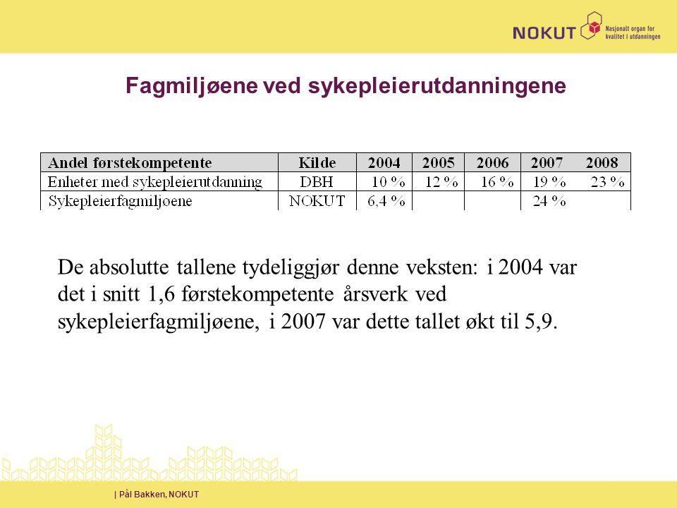 | Pål Bakken, NOKUT Fagmiljøene ved sykepleierutdanningene De absolutte tallene tydeliggjør denne veksten: i 2004 var det i snitt 1,6 førstekompetente årsverk ved sykepleierfagmiljøene, i 2007 var dette tallet økt til 5,9.