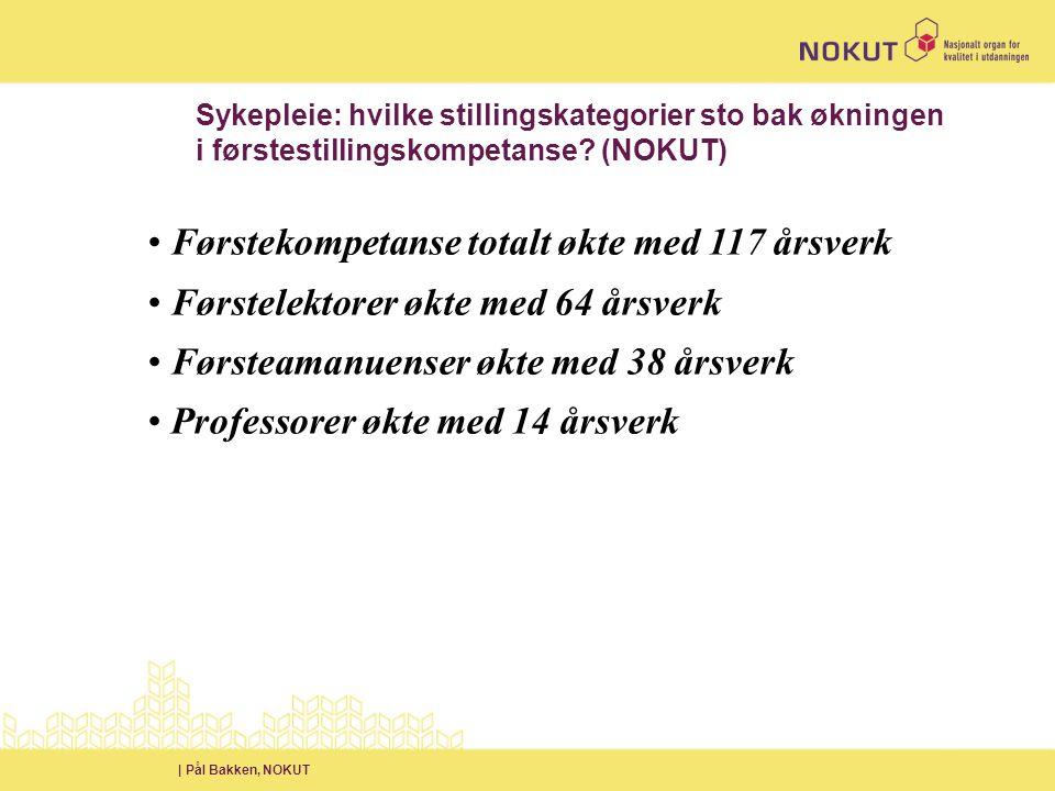 | Pål Bakken, NOKUT Sykepleie: hvilke stillingskategorier sto bak økningen i førstestillingskompetanse.