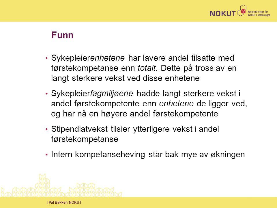 | Pål Bakken, NOKUT Funn • Sykepleierenhetene har lavere andel tilsatte med førstekompetanse enn totalt.