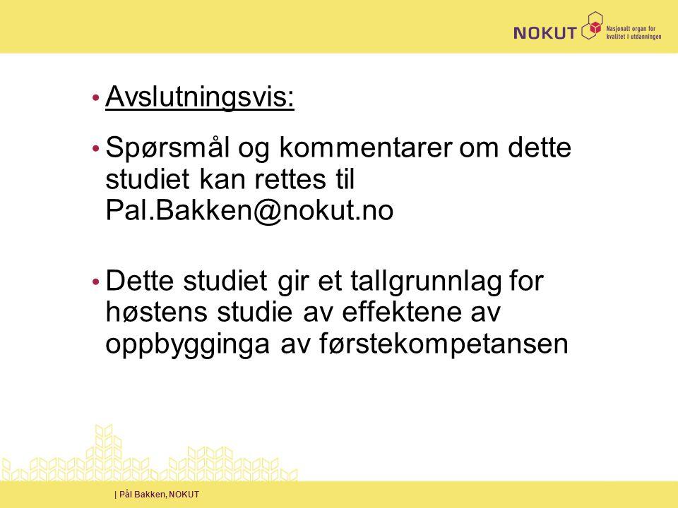 | Pål Bakken, NOKUT • Avslutningsvis: • Spørsmål og kommentarer om dette studiet kan rettes til Pal.Bakken@nokut.no • Dette studiet gir et tallgrunnlag for høstens studie av effektene av oppbygginga av førstekompetansen