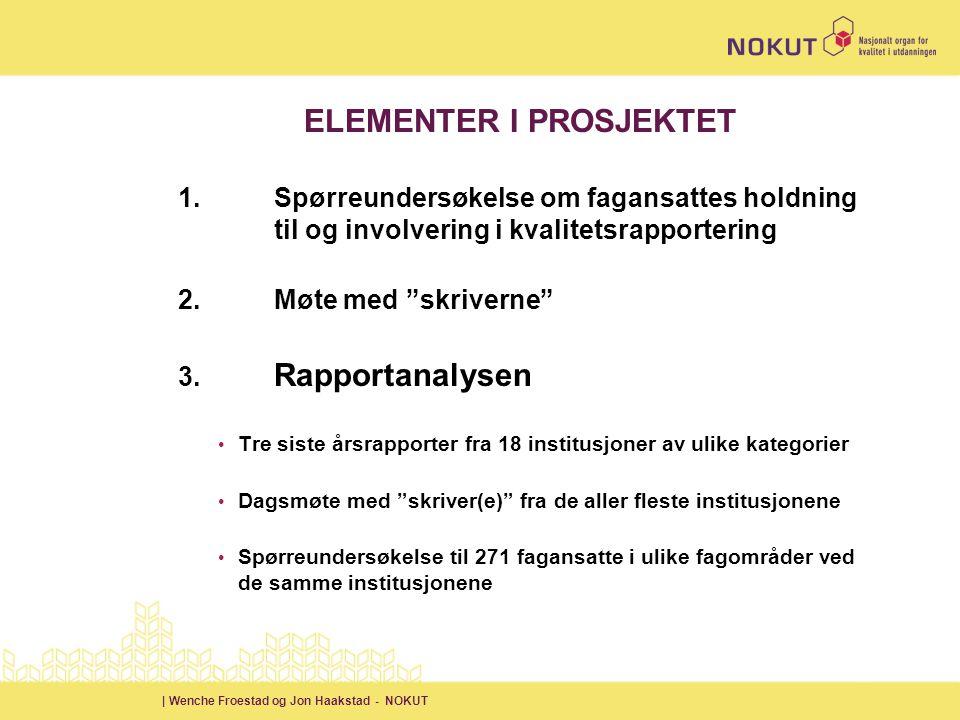 | Wenche Froestad og Jon Haakstad - NOKUT ELEMENTER I PROSJEKTET 1. Spørreundersøkelse om fagansattes holdning til og involvering i kvalitetsrapporter