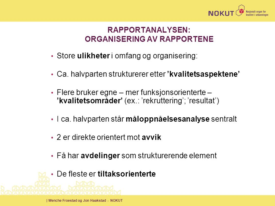 | Wenche Froestad og Jon Haakstad - NOKUT RAPPORTANALYSEN: ORGANISERING AV RAPPORTENE • Store ulikheter i omfang og organisering: • Ca.