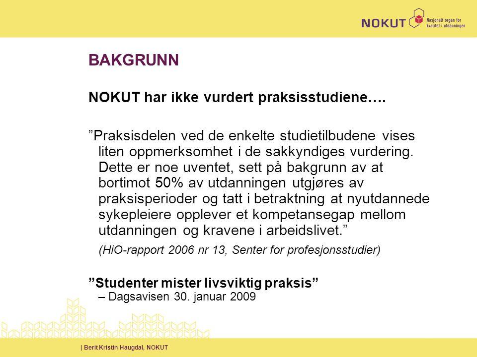 | Berit Kristin Haugdal, NOKUT BAKGRUNN NOKUT har ikke vurdert praksisstudiene….