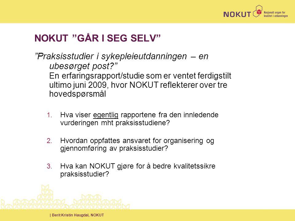 | Berit Kristin Haugdal, NOKUT NOKUT GÅR I SEG SELV Praksisstudier i sykepleieutdanningen – en ubesørget post En erfaringsrapport/studie som er ventet ferdigstilt ultimo juni 2009, hvor NOKUT reflekterer over tre hovedspørsmål 1.