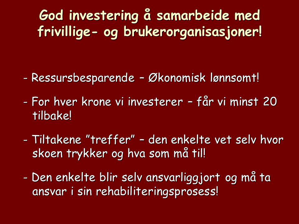 God investering å samarbeide med frivillige- og brukerorganisasjoner! - Ressursbesparende – Økonomisk lønnsomt! - For hver krone vi investerer – får v