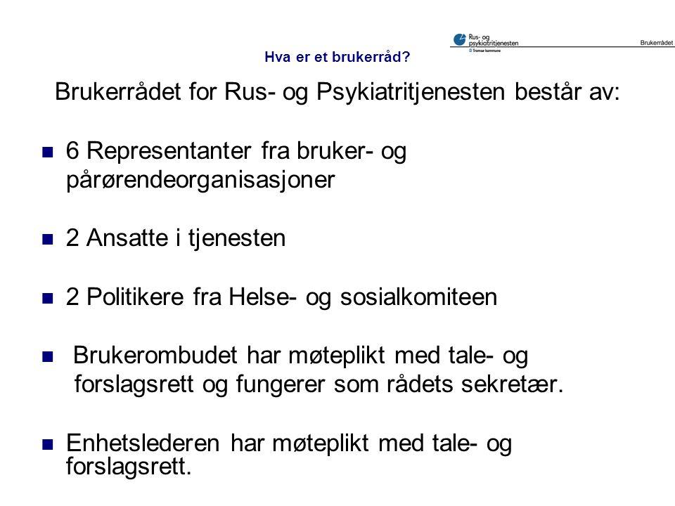 Hva er et brukerråd? Brukerrådet for Rus- og Psykiatritjenesten består av:  6 Representanter fra bruker- og pårørendeorganisasjoner  2 Ansatte i tje