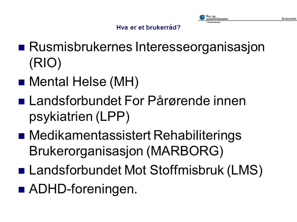  Rusmisbrukernes Interesseorganisasjon (RIO)  Mental Helse (MH)  Landsforbundet For Pårørende innen psykiatrien (LPP)  Medikamentassistert Rehabil