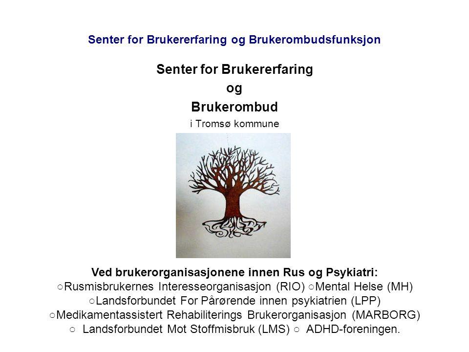 Senter for Brukererfaring og Brukerombudsfunksjon Senter for Brukererfaring og Brukerombud i Tromsø kommune Ved brukerorganisasjonene innen Rus og Psy