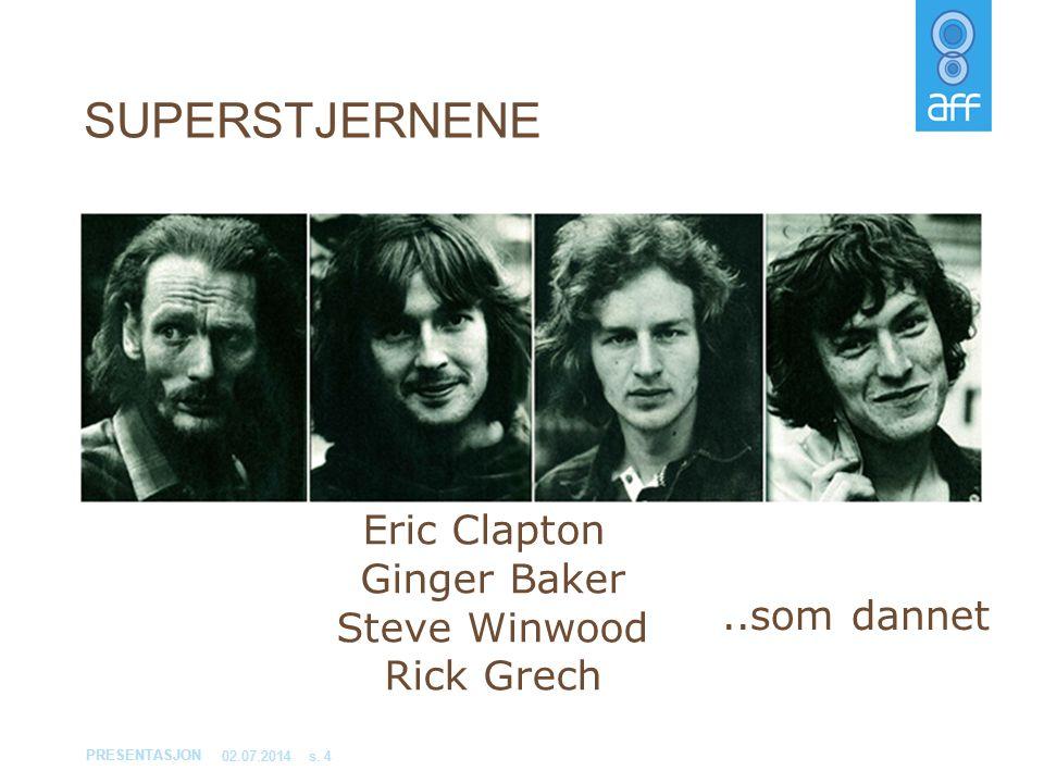 PRESENTASJON 02.07.2014s. 4 SUPERSTJERNENE Eric Clapton Ginger Baker Steve Winwood Rick Grech..som dannet